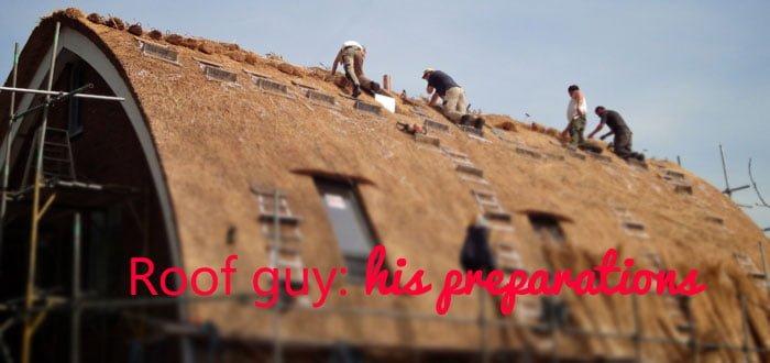 Roof guy preparations